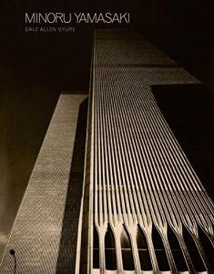 Minoru Yamasaki: Humanist Architecture for a Modernist World