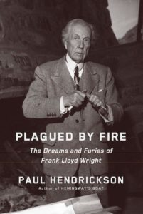 Plagued by Fire: The Dreams and Furies of Frank Lloyd Wright,